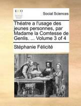 Theatre A L'Usage Des Jeunes Personnes, Par Madame La Comtesse de Genlis. Volume 3 of 4