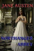 Northanger Abbey Large Print Edition