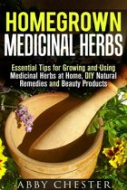 Homegrown Medicinal Herbs: Essential Tips for Growing and Using Medicinal Herbs at Home, DIY Natural Remedies and Beauty Products