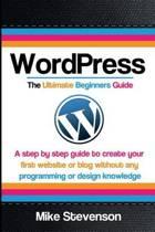 Wordpress the Ultimate Beginners Guide