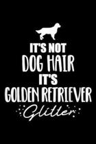 It's Not Dog Hair It's Golden Retriever Glitter: It's not dog hair, it's Golden Retriever glitter Journal/Notebook Blank Lined Ruled 6x9 100 Pages