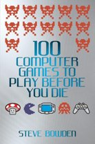 100 Computer Games to Play Before You Die