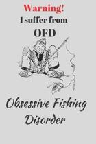 Warning! I suffer from OFD. Obsessive Fishing Disorder.: Funny Novelty Fishing Enthusiast Gift - Small Lined Notebook - (6'' x 9'')