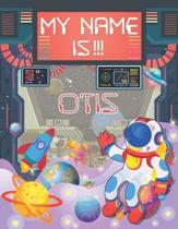 My Name is Otis: Personalized Primary Tracing Book / Learning How to Write Their Name / Practice Paper Designed for Kids in Preschool a