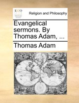Evangelical Sermons. by Thomas Adam, ...