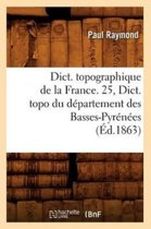 Dict. Topographique de la France. 25, Dict. Topo Du D�partement Des Basses-Pyr�n�es (�d.1863)