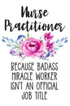 Nurse Practitioner Because Badass Miracle Worker Isn't an Official Job Title