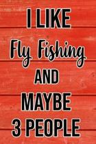 I Like Fly Fishing And Maybe 3 People: Funny Hilarious Lined Notebook Journal for Fly Fishers, Perfect Gift For Him or Her
