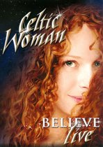 Celtic Woman - Believe (Live)