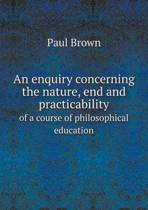 An Enquiry Concerning the Nature, End and Practicability of a Course of Philosophical Education