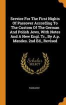 Service for the First Nights of Passover According to the Custom of the German and Polish Jews, with Notes and a New Engl. Tr., by A.P. Mendes. 2nd Ed., Revised