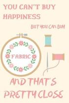 You Can't Buy Happiness But You Can Buy Fabric