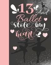 13 And Ballet Stole My Heart: Sketchbook Activity Book Gift For On Point Teen Girls - Ballerina Sketchpad To Draw And Sketch In