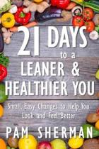 21 Days to a Leaner & Healthier You: Small, Easy Changes to Help You Look and Feel Better