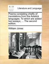 Poems Consisting Chiefly of Translations from the Asiatick Languages. to Which Are Added Two Essays; ... the Second Edition