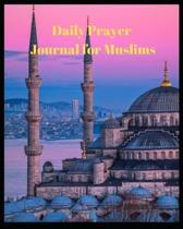 Daily Prayer Journal for Muslims: My Prayer Journal: Guide to Help you Pray 5 Times a Day and Keep Reading Quran & Daily Hadith