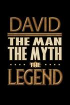 David The Man The Myth The Legend: David Journal 6x9 Notebook Personalized Gift For Male Called David The Man The Myth The Legend