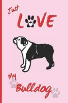 Just Love My Bulldog: BLANK LINED DOG JOURNAL. Keep Track of Your Dog's Life: Vet, Vaccinations, Health, Medical... CREATIVE GIFT. RECORD NO