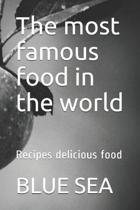 The most famous food in the world: Recipes delicious food