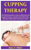 Cupping Therapy: The definitive guide on how to effectively use cupping therapy in healing, pain elimination, reducing inflammation and