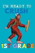 I'm Ready To Crush 1st Grade: 150 Page Wide-Ruled Notebook for First Grade Students