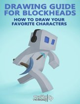 Drawing Guide for Blockheads - How to Draw Your Favorite Characters: An Unofficial Minecraft Book