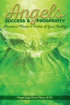 Angels Success and Prosperity: Become a Mover and Shaker of Your Reality