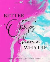 Better an 'Oops' than a What If July 2019 - June 2020 Weekly + Monthly Academic Planner