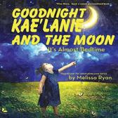 Goodnight Kae'Lanie and the Moon, It's Almost Bedtime