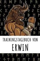 Trainingstagebuch von Erwin: Personalisierter Tagesplaner f�r dein Fitness- und Krafttraining im Fitnessstudio oder Zuhause