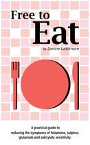 Free To Eat: A Practical Guide to Reducing the Symptoms of Histamine, Sulphur, Glutamate and Salicylate Sensitivity