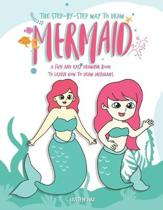The Step-by-Step Way to Draw Mermaid: A Fun and Easy Drawing Book to Learn How to Draw Mermaids