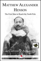 Matthew Henson: The First Man to Reach the North Pole: Educational Version
