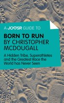 A Joosr Guide to... Born to Run by Christopher McDougall: A Hidden Tribe, Superathletes and the Greatest Race the World has Never Seen