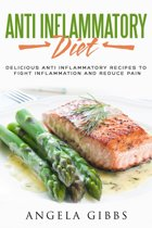 Anti Inflammatory Diet: Delicious Anti Inflammatory Recipes to Fight Inflammation and Reduce Pain