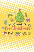 Get Organized for Christmas: A 6x9 journal with 100 detailed pages to plan, organize and log your holiday season