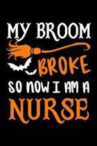 My Broom Broke So Now I am A Nurse Journal: Nurse Halloween Notebook, Gift for Nurses