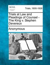 Trials at Law and Pleadings of Counsel - The King V. Stephen Devereux