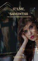 It's Me, Samantha - The Ghost Of Samantha Harrington