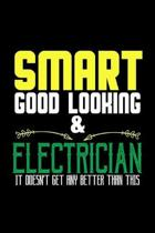 Smart, good looking & electrician. It doesn't get any better than this: Notebook - Journal - Diary - 110 Lined pages - 6 x 9 in - 15.24 x 22.86 cm - D