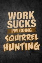 Work Sucks I'm Going Squirrel Hunting