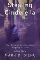 Stealing Cinderella: How I Became an International Fugitive for Love