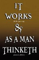 It Works by R.H. Jarrett and as a Man Thinketh by James Allen