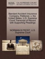 Standard Accident Insurance Company, Petitioner, V. the United States. U.S. Supreme Court Transcript of Record with Supporting Pleadings