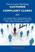 How to Land a Top-Paying Customer complaint clerks Job: Your Complete Guide to Opportunities, Resumes and Cover Letters, Interviews, Salaries, Promotions, What to Expect From Recruiters and More
