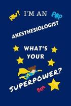 I'm An Anesthesiologist What's Your Superpower?: Perfect Gag Gift For A Superpowered Anesthesiologist - Blank Lined Notebook Journal - 100 Pages 6 x 9