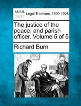 The Justice of the Peace and Parish Officer. Volume 5 of 5