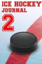 Ice Hockey Journal 2: Ice Hockey Notebook Number #2 Personalized Gift