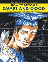 How to Become Smart and Good: A Blueprint for Parents, Caregivers and Teachers K-12