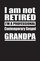 I Am Not Retired I'm A Professional Contemporary Gospel Grandpa